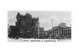 Hotel Vancouver and Courthouse, Canada, C1920S Giclee Print