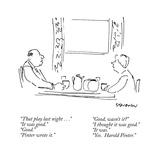 """That play last night..."" ""It was good."" ""Good."" ""Pinter wrote it."" ""Good…"" - New Yorker Cartoon Premium Giclee Print by James Stevenson"