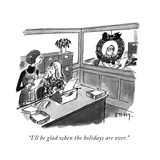 """""""I'll be glad when the holidays are over."""" - New Yorker Cartoon Premium Giclee Print by Barney Tobey"""