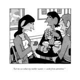 """""""Let me see what my mother wants — aside from attention."""" - New Yorker Cartoon Premium Giclee Print by William Haefeli"""