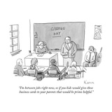 """I'm in between jobs right now, so if you kids would give these business c…"" - New Yorker Cartoon Giclee Print by Zachary Kanin"