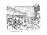 """Tell me, sir. Is it good or bad?"" - New Yorker Cartoon Premium Giclee Print by Edward Koren"