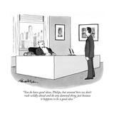 """You do have good ideas, Philips, but around here we don't rush wildly ahe…"" - New Yorker Cartoon Premium Giclee Print by J.B. Handelsman"