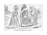 """You traded your kingdom for a what?"" - New Yorker Cartoon Premium Giclee Print by Frank Modell"