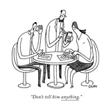 """Don't tell him anything."" - New Yorker Cartoon Premium Giclee Print by Tom Chitty"