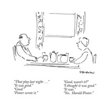 """That play last night..."" ""It was good."" ""Good."" ""Pinter wrote it."" ""Good…"" - New Yorker Cartoon Premium Giclee Print by James Stevenson"