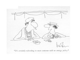 """It's certainly refreshing to meet someone with no energy policy."" - New Yorker Cartoon Premium Giclee Print by Arnie Levin"
