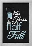 The Glass Is Half Full Prints