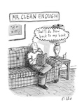 "Mr. Clean Enough -- sits on his sofa, and thinks, ""That'll do. Now, back t... - New Yorker Cartoon Premium Giclee Print by Roz Chast"