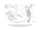 """Say what's on your mind, Harris—the language of dance has always eluded m - New Yorker Cartoon Premium Giclee Print by Robert Mankoff"