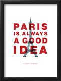 Paris Is Always A Good Idea Posters by Brett Wilson