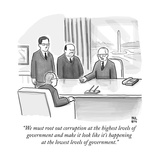 """We must root out corruption at the highest levels of government and make ..."" - New Yorker Cartoon Premium Giclee Print by Paul Noth"