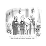 """""""If anyone has reason why these two should not be married, speak now or go..."""" - Cartoon Premium Giclee Print by Christopher Weyant"""
