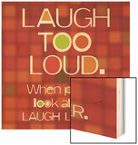Laugh Too Loud Wood Print