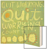 Quit Worrying Wood Print