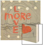 Love More Wood Print