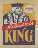 Good To Be King Tin Sign
