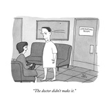 """The doctor didn't make it."" - New Yorker Cartoon Premium Giclee Print by Peter C. Vey"