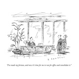 """I've made my fortune, and now it's time for me to run for office and cons..."" - New Yorker Cartoon Premium Giclee Print by Barbara Smaller"