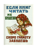If You Don't Read Books, You'Ll Soon Forget How to Read and Write Giclee Print by Alexander Pavlovich Mogilevsky