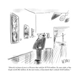 """""""Directly in front of you is a Picasso that sold for $179.4 million. To yo..."""" - Cartoon Premium Giclee Print by Christopher Weyant"""