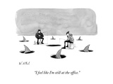 """I feel like I'm still at the office."" - New Yorker Cartoon Premium Giclee Print by Will McPhail"