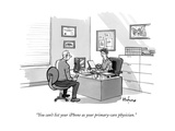 """You can't list your iPhone as your primary-care physician."" - New Yorker Cartoon Premium Giclee Print by Kaamran Hafeez"