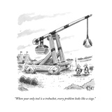 """When your only tool is a trebuchet, every problem looks like a siege."" - New Yorker Cartoon Premium Giclee Print by Christopher Weyant"