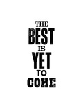 The Best is Yet to Come Prints by Brett Wilson