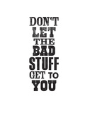Dont Let The Bad Stuff Get to You Posters by Brett Wilson