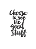 Choose to See the Good Stuff Posters par Brett Wilson