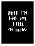 When Im With You I Feel at Home Prints by Brett Wilson