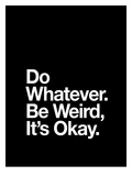 Do Whatever Be Weird Its Okay Prints by Brett Wilson