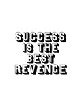 Success is the Best Revenge Prints by Brett Wilson