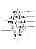 When I Follow My Heart it Leads Me to You Posters by Brett Wilson