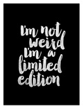 Im Not Weird Im a Limited Edition BLK Prints by Brett Wilson