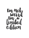 Im Not Weird Im a Limited Edition Posters by Brett Wilson