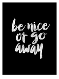 Be Nice or Go Away BLK Print by Brett Wilson