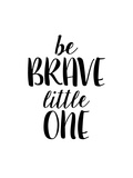 Be Brave Little One Láminas por Brett Wilson
