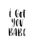 I Got You Babe Prints by Brett Wilson