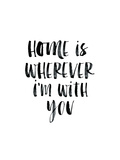 Home Is Wherever Im With You Pôsters por Brett Wilson