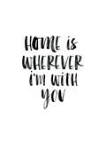 Home Is Wherever Im With You Láminas por Brett Wilson