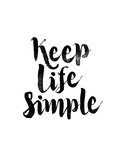 Keep Life Simple Prints by Brett Wilson