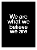 We Are What We Believe We Are Art by Brett Wilson