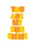 You Are My Sunshine Prints by Brett Wilson