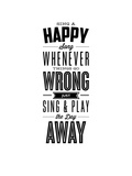 Sing a Happy Song Whenever Things Go Wrong Prints by Brett Wilson