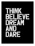 Think Believe Dream and Dare Posters by Brett Wilson