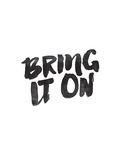 Bring It On Prints by Brett Wilson