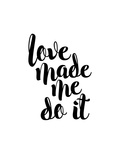 Love Made Me Do It Prints by Brett Wilson