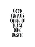 Good Things Come to Those Who Hustle Reprodukcje autor Brett Wilson